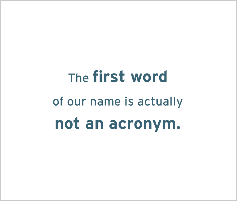 Image with the words: The first work of our name is not an acronym!
